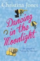 Dancing in the Moonlight - The Milton St John Trilogy eBook by Christina Jones