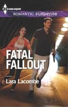 Fatal Fallout ebook by Lara Lacombe