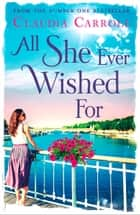 All She Ever Wished For ebook by Claudia Carroll