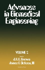 Advances in Biomedical Engineering: Published Under the Auspices of the Biomedical Engineering Society ebook by Brown, J. H. U.
