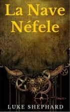 La Nave Néfele ebook by Luke Shephard