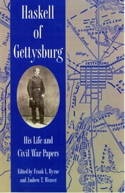 Haskell of Gettysburg - His Life and Civil War Papers ebook by Frank L. Byrne