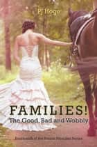 Families! The Good, Bad and Wobbly ebook by PJ Hoge