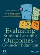 Evaluating Student Learning Outcomes in Counselor Education ebook by Casey A. Barrio Minton,Donna M. Gibson,Carrie A. Wachter Morris