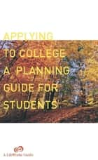 Applying To College - A Planning Guide For Students ebook by Casey Watts, Lifeworks