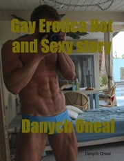 Gay Erotica Hot and Sexy Story ebook by Danych Oneal