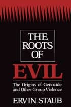The Roots of Evil ebook by Ervin Staub