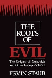 The Roots of Evil - The Origins of Genocide and Other Group Violence ebook by Ervin Staub