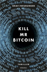 Kill Mr Bitcoin - Thriller eBook by Lisa Graf-Riemann, Ottmar Neuburger