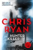 Hunter Killer - Danny Black Thriller 2 ebook by Chris Ryan
