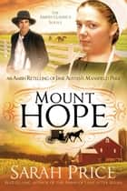 Mount Hope - An Amish Retelling of Jane Austen's Mansfield Park ebook by Sarah Price