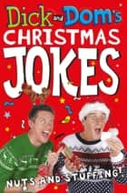 Dick and Dom's Christmas Jokes, Nuts and Stuffing! ebook by Dominic Wood, Richard McCourt