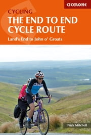 The End to End Cycle Route - Land's End to John o' Groats ebook by Nick Mitchell