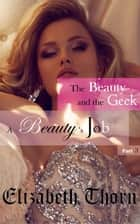 Beauty and the Geek Part 3 - A Beauty's Job - Beauty and the Geek, #3 ebook by Elizabeth Thorn