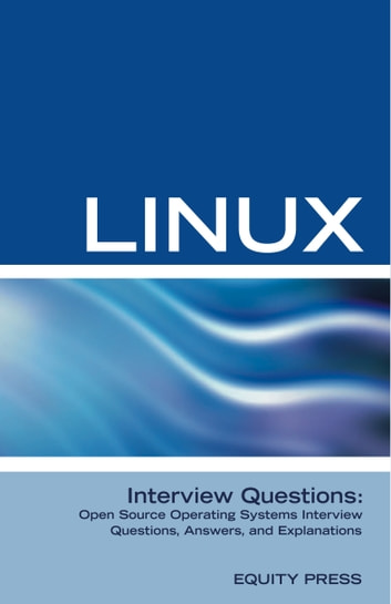 Linux Interview Questions: Open Source Operating Systems Interview Questions, Answers, and Explanations ebook by Equity Press