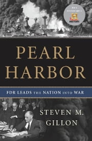Pearl Harbor - FDR Leads the Nation Into War ebook by Steven M. Gillon