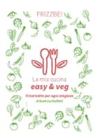 La mia cucina easy & veg eBook by Beatrice Malfatti