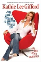 Just When I Thought I'd Dropped My Last Egg ebook by Kathie Lee Gifford
