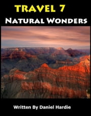 Travel 7 Natural Wonders Of The World ebook by Daniel Hardie