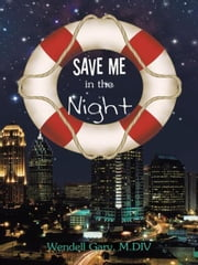 Save Me in the Night ebook by Wendell Gary, M.DIV
