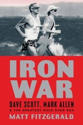 Iron War - Dave Scott, Mark Allen, and the Greatest Race Ever Run ebook by Matt Fitzgerald
