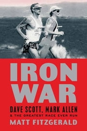 Iron War - Dave Scott, Mark Allen, and the Greatest Race Ever Run ebook by Kobo.Web.Store.Products.Fields.ContributorFieldViewModel