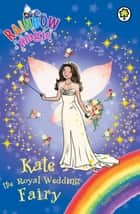 Rainbow Magic: Kate the Royal Wedding Fairy - Special ebook by Daisy Meadows, Georgie Ripper