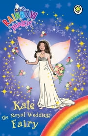 Kate the Royal Wedding Fairy - Special ebook by Daisy Meadows, Georgie Ripper