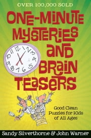 One-Minute Mysteries and Brain Teasers - Good Clean Puzzles for Kids of All Ages ebook by Sandy Silverthorne,John Warner