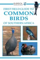 Sasol First Field Guide to Common Birds of Southern Africa ebook by Tracey Hawthorne