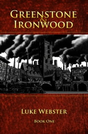 Greenstone and Ironwood, Book One ebook by Luke Webster