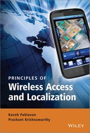 Principles of Wireless Access and Localization ebook by Kaveh Pahlavan,Prashant Krishnamurthy