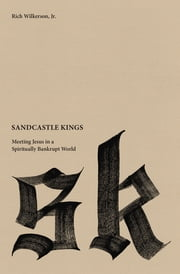 Sandcastle Kings - Meeting Jesus in a Spiritually Bankrupt World ebook by Rich Wilkerson Jr.