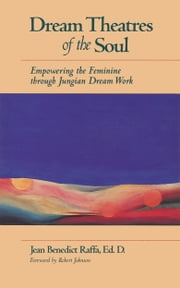 Dream Theatres of the Soul: Empowering the Feminine through Jungian Dream Work ebook by Jean Raffa