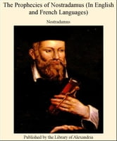 The Prophecies of Nostradamus (in English and French Languages) ebook by Nostradamus