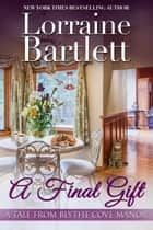 A Final Gift ebook by Lorraine Bartlett