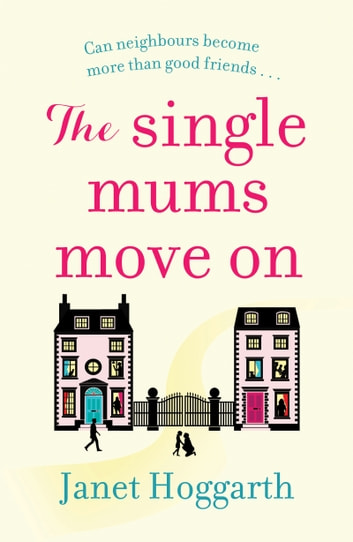 The Single Mums Move On - the gripping, laugh-out-loud new novel perfect for summer reading ebook by Janet Hoggarth