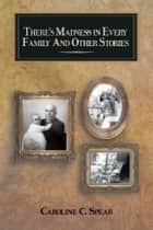 There's Madness in Every Family and Other Stories ebook by Caroline C. Spear