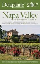Napa Valley - The Delaplaine 2017 Long Weekend Guide - Long Weekend Guides ebook by Andrew Delaplaine