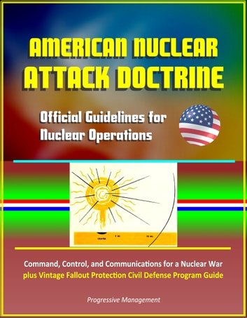 American Nuclear Attack Doctrine: Official Guidelines for Nuclear  Operations, Command, Control, and Communications for a Nuclear War, plus  Vintage