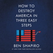 How to Destroy America in Three Easy Steps audiobook by Ben Shapiro