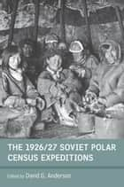 The 1926/27 Soviet Polar Census Expeditions 電子書 by David G. Anderson