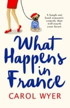 What Happens in France ebook by Carol Wyer
