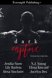 Dark Captive ebook by Jenika Snow,Lily Harlem,Alexa Sinclaire,N. J. Young,Elena Kincaid,Jocelyn Dex