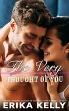 The Very Thought of You ebook by Erika Kelly