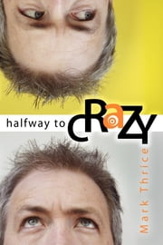 Halfway to Crazy ebook by Mark Thrice