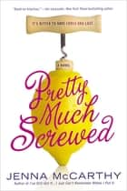 Pretty Much Screwed ebook by Jenna McCarthy