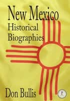 New Mexico Historical Biographies ebook by Don Bullis