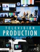 Television Production ebook by Jim Owens