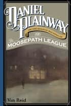 Daniel Plainway - Or The Holiday Haunting of the Moosepath League ebook by Van Reid